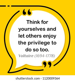 Vectors quote. Think for yourselves and let others enjoy the privilege to do so too.  Voltaire (1694-1778)