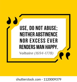 Vectors quote.  Use, do not abuse; neither abstinence nor excess ever renders man happy. Voltaire (1694-1778)
