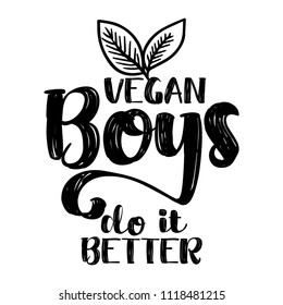 Vegan boys do it better. - Funny vegan motivation saying with leafs for gift, t-shirts, posters. Isolated vector eps 10.