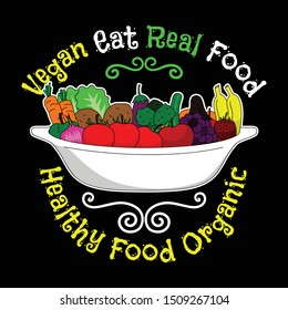 Vegan eat Real food, Healthy food organic. Vegan Quote and saying good for T-shirt design. Vector Illustration