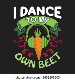 Vegan quote and saying. I dance to my own beet