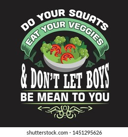Vegan quote and saying. Do your squats eat your veggies & don't let boys be mean to you