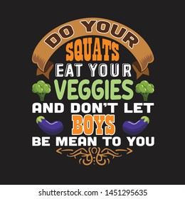 Vegan quote and saying. Do your squats eat your veggies and do not let boys be mean to you