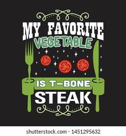 Vegan quote and saying. My favorite vegetable is t bone steak