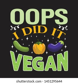 Vegan quote and saying. Oops I did it vegan