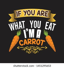 Vegan quote and saying. If you are what you eat I am a carrot