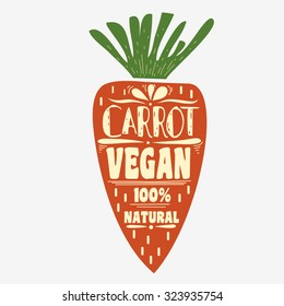 Vegan typographic print with  carrot. Vegan. 100% natural. Can be used as a print on T-shirts and bags, label, restaurant menu and shop of organic food. Hand draw. Inspirational eco poster.