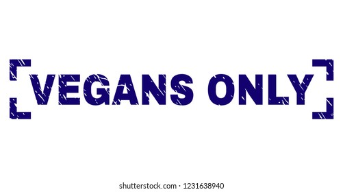 VEGANS ONLY caption seal print with corroded texture. Text caption is placed inside corners. Blue vector rubber print of VEGANS ONLY with retro texture.