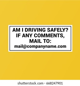Vehicle sign I am driving safely if any comments mail to.  White sticker vector template.