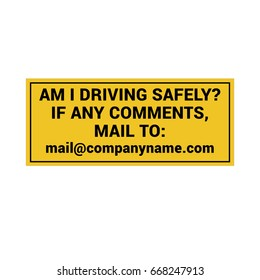 Vehicle sign I am driving safely if any comments mail to. Yellow sticker vector template.