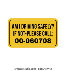 Vehicle sign I am driving safely if not please call.  Yellow sticker vector template.