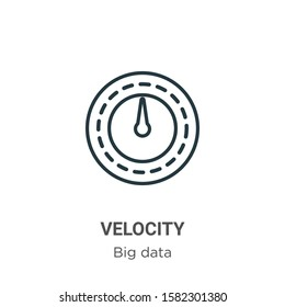 Velocity outline vector icon. Thin line black velocity icon, flat vector simple element illustration from editable big data concept isolated on white background