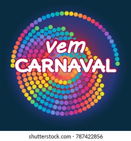 Vem Carnaval is Canival is coming in portuguese. Modern background vector. Confetti festive colorful carnival graphic design illustration.