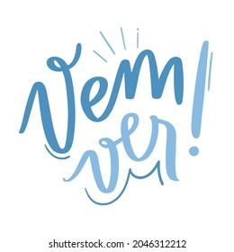 Vem ver. Come see. Brazilian Portuguese Hand Lettering Calligraphy. Vector.