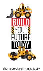 Vertical banner composition: bulldozer tractor and road roller, build your future today inscription. Baby boy t-shirt design. Building machinery. Vector isolated decoration for birthday invitations.