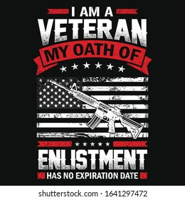 I am a veteran my oath of enlistment t-shirt vector design. Military vector design with US flag and rifle. Good for poster print too.