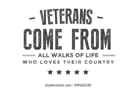 veterans come from all walks of life, who loves their country. veteran quote