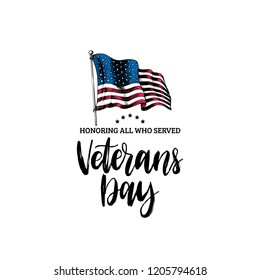 Veterans Day, hand lettering with USA flag illustration in engraving style. November 11 holiday background. Poster, greeting card with phrase Honoring All Who Served in vector.