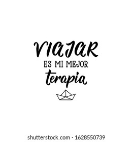 Viajar es mi mejor terapia. Lettering. Translation from Spanish - Travel is my best therapy. Element for flyers, banner and posters. Modern calligraphy