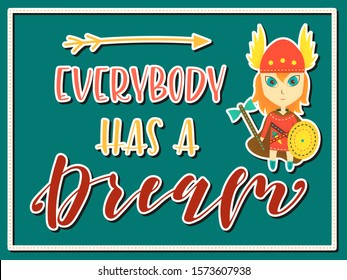 Viking cartoon character. Everybody has a dream Lettering. Vector stock illustration. Post card.