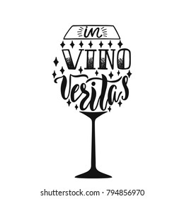 In Vino Veritas - latin phrase means In Wine, Truth. Hand drawn inspirational vector quote for prints, posters, t-shirts. Illustration isolated on white background. Typography design.
