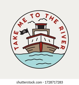 Vintage adventure badge illustration design. Outdoor logo with boat and quote - Take me to the river. Retro travel emblem. Unusual hipster style patch. Stock vector
