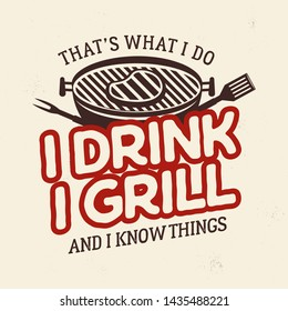 Vintage BBQ t shirt graphic design. Retro summer barbecue logo emblem with phrase - Thats what I do, I drink I grill and I know things Fathers day, 4th of July gift idea. Stock Vector isolated