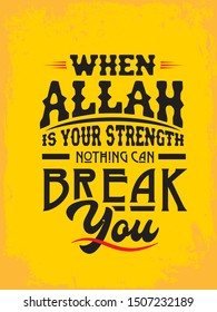 A vintage beautiful typographic islamic quote and moslem quote poster design with yellow grunge background. When Allah is your strength nothing can break you.