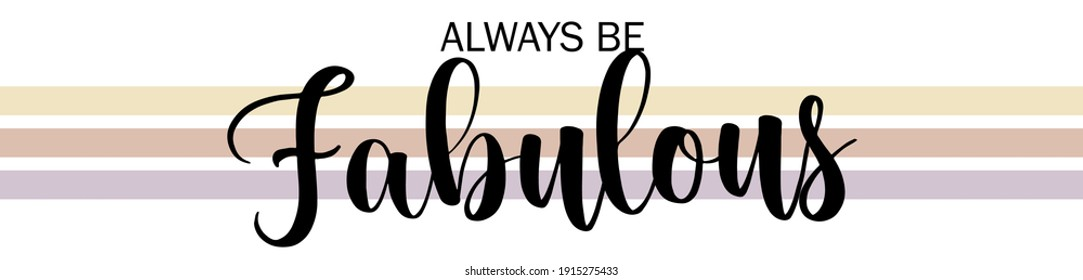Vintage cute inspirational always be fabulous slogan with colorful stripes for girl and kids tee t shirt or sweatshirt - Vector