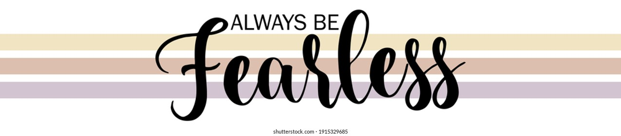 Vintage cute inspirational always be fearless slogan with colorful stripes for girl and kids tee t shirt or sweatshirt - Vector