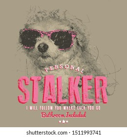 Vintage Cute T-shirt Design with Dog, Typography, Personal Stalker Dog with glasses.
