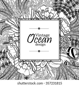 Vintage graphic card with ocean flora and fauna with square frame.  Fish, seashells, seaweed and corals drawn in line art style on white background. Coloring book page design for adults and kids