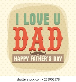 Vintage greeting card design decorated with 3D text I Love U Dad and mustache for Happy Father's Day celebration.
