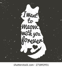 Vintage hand drawn romantic poster. Cute white cat silhouette and quote for valentines day card or save the date card. I want to meow with you forever. Inspirational vector typography.