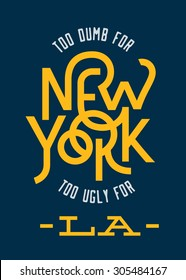 """Vintage Hand lettered """"too dumb for New York too ugly for LA"""" t shirt apparel fashion print. Retro tee graphics. Custom type design. Typographic composition. Hand crafted wall decor art poster."""