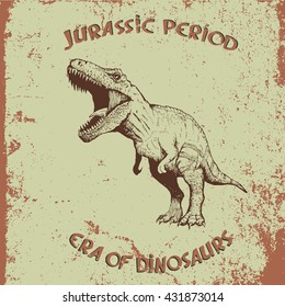 Vintage label with angry tyrannosaur.Grunge old background.Typography design for t-shirts.Hand draw style.Vector illustration