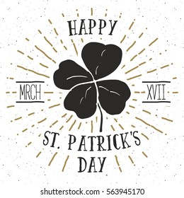 Vintage label, Hand drawn lucky four leaf clover, Happy Saint Patrick's Day greeting card, grunge textured retro badge, typography design vector illustration