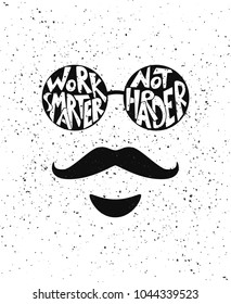 """Vintage label with textured round glasses, mustache, beard and handwritten lettering """"Work smarter, not harder"""" in round shapes of lenses. Vector illustration for poster, card  and prints design."""