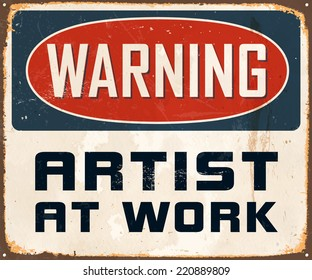 Vintage Metal Sign - Warning Artist At Work - Vector EPS10. Grunge effects can be easily removed for a cleaner look.