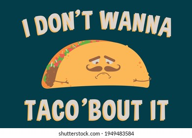Vintage Mexican food poster design with vector taco character,i don't wanna taco bout it,taco disappointed,taco vector