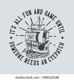 vintage slogan typography it's all fun and game until someone needs an cyepatch for t shirt design