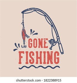 vintage slogan typography gone fishing for t shirt design