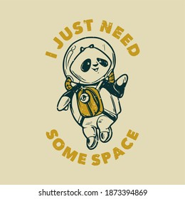 vintage slogan typography i just need some space astronaut panda for t shirt design
