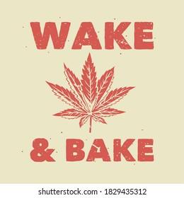 vintage slogan typography wake & bake for t shirt design