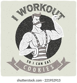"Vintage strong man with funny slogan ""I workout, so i can eat cookies"""