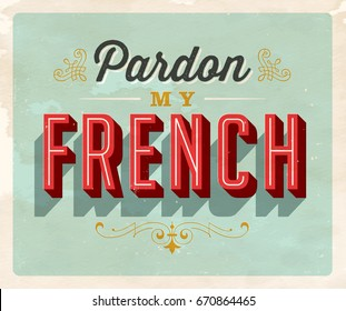 Vintage style Idiom postcard - Pardon My French - Vector EPS10. Grunge effects can be easily removed for a brand new, clean sign.