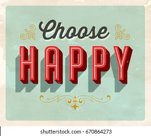 Vintage style Inspirational postcard - Choose Happy - Vector EPS10. Grunge effects can be easily removed for a brand new, clean sign.