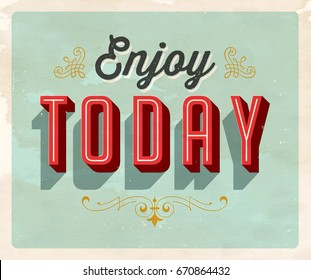 Vintage style Inspirational postcard - Enjoy Today - Vector EPS10. Grunge effects can be easily removed for a brand new, clean sign.