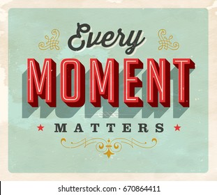 Vintage style Inspirational postcard - Every Moment Matters - Vector EPS10. Grunge effects can be easily removed for a brand new, clean sign.