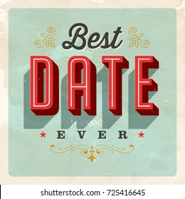 Vintage Style Postcard - Best Date Ever - Vector EPS 10. Grunge effects can be easily removed for a clean, brand new sign. For your print and web messages : greeting cards, banners, t-shirts, mugs.